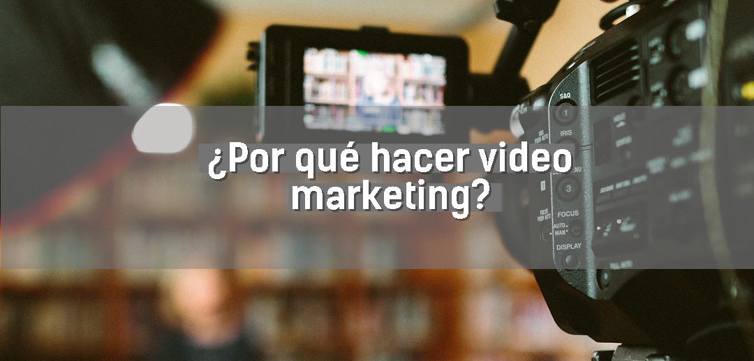 "Imagen en la que se lee ""¿Por qué hacer video marketing?"""